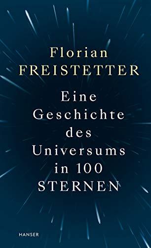 Freistetter, Florian - Eine Geschichte des Universums in 100 Sternen