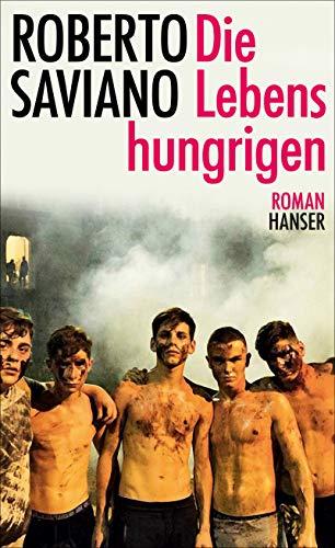 Saviano, Roberto - Die Lebenshungrigen