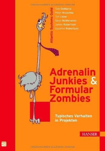 DeMarco, Tom / Hruschka, Peter / Lister, Tim / McMenamin, Steve / Robertson, James / Robertson, Suzanne - Adrenalin-Junkies und Formular-Zombies - Typisches Verhalten in Projekten