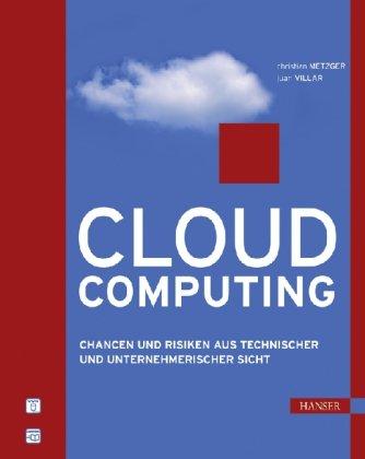 Metzger, Christian / Reitz, Thorsten / Villar, Juan - Cloud Computing: Chancen und Risiken aus technischer und unternehmerischer Sicht