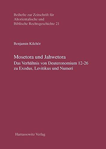 Kilchör, Benjamin -  Mosetora und Jahwetora: Das Verhältnis von Deuteronomium 12-26 zu Exodus, Levitikus und Numeri