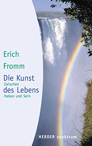 Fromm, Erich - Die Kunst des Lebens: Zwischen Haben und Sein