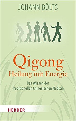 Bölts, Johann - Qigong - Heilung mit Energie