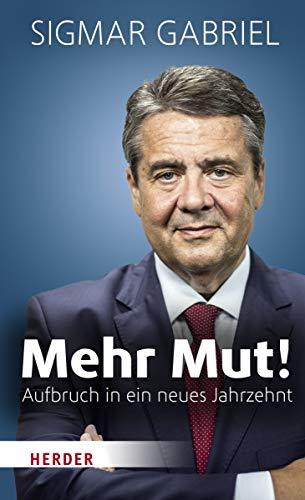 Gabriel, Sigmar -  Mehr Mut!