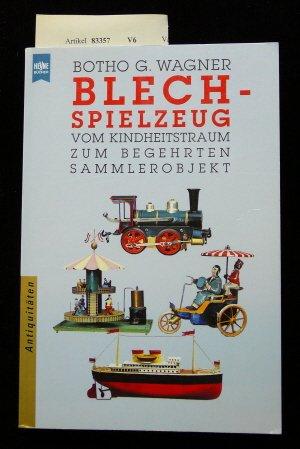 Wagner, Botho G. - Blechspielzeug: Vom Kindheitstraum zum begehrten Sammlerobjekt