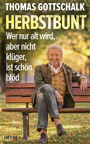 Gottschalk, Thomas - Herbstbunt - Wer nur alt wird, aber nicht klüger, ist schön blöd