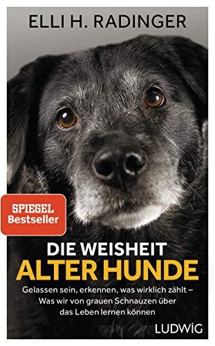 Radinger, Elli H. - Die Weisheit alter Hunde