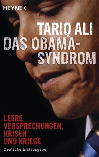 Ali, Tariq - Das Obama-Syndrom: Leere Versprechungen, Krisen und Kriege