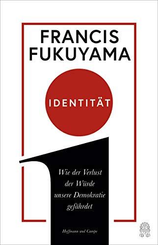 Fukuyama, Francis - Identität: Wie der Verlust der Würde unsere Demokratie gefährdet