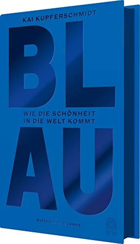 Kupferschmidt, Kai - Blau: Wie die Schönheit in die Welt kommt