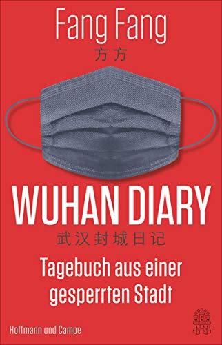 Fang Fang - Wuhan Diary: Tagebuch aus einer gesperrten Stadt