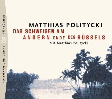 Politycki , Matthias - Das Schweigen am andern Ende des Rüssels