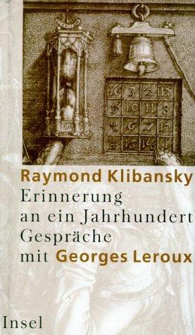 Klibansky, Raymond - Erinnerungen an ein Jahrhundert: Gespräche mit Georges Leroux