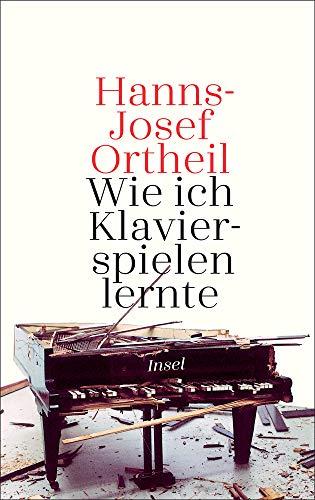 Ortheil, Hanns-Josef - Wie ich Klavierspielen lernte
