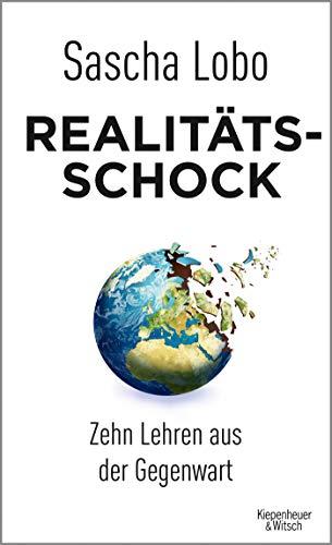 Lobo, Sascha - Realitätsschock: Zehn Lehren aus der Gegenwart