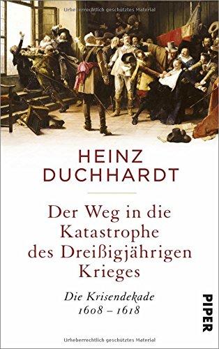 Duchhardt, Heinz - Der Weg in die Katastrophe des Dreißigjährigen Krieges - Die Krisendekade 1608-1618