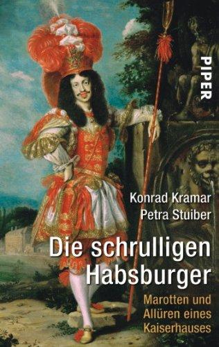 Kramar, Konrad / Stuiber, Petra - Die schrulligen Habsburger