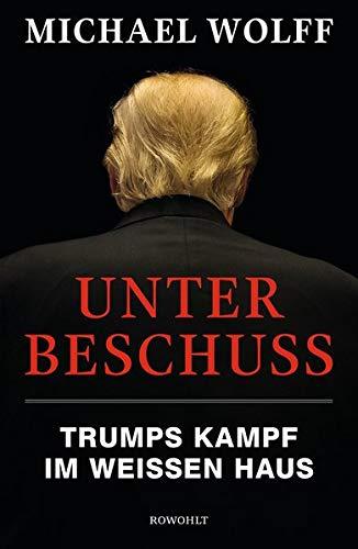 Wolff, Michael - Unter Beschuss - Trumps Kampf im Weißen Haus