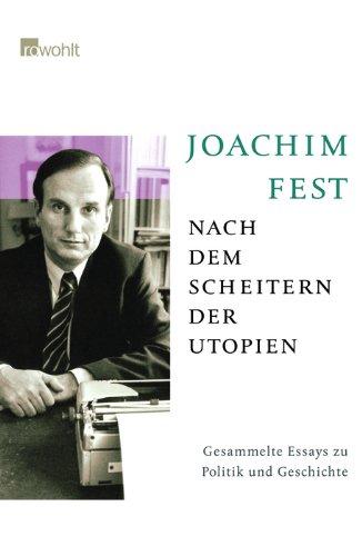 Fest, Joachim - Nach dem Scheitern der Utopien: Gesammelte Essays zu Politik und Geschichte