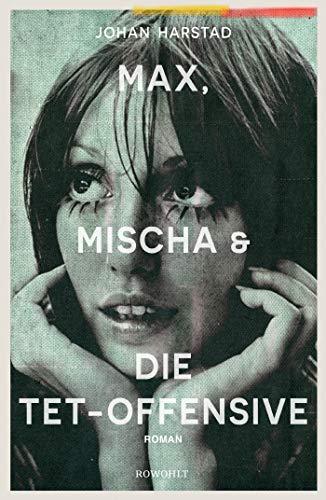 Harstad, Johan - Max, Mischa und die Tet-Offensive