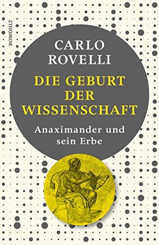 Rovelli, Carlo - Die Geburt der Wissenschaft - Anaximander und sein Erbe
