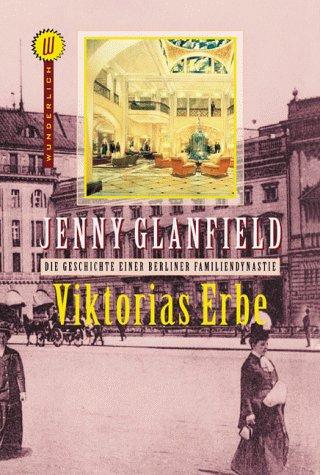 Glanfield, Jenny - Die Geschichte einer Berliner Familiendynastie. Viktorias Erbe