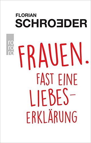Schroeder, Florian - Frauen. Fast eine Liebeserklärung