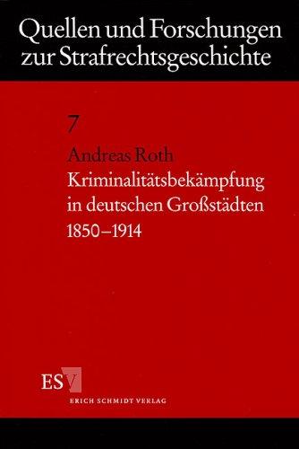 Roth, Andreas - Kriminalitätsbekämpfung in deutschen Großstädten 1850 - 1914