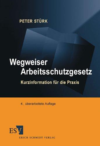 Stürk, Peter - Wegweiser Arbeitsschutzgesetz. Kurzinformation für die Praxis