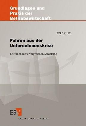 Bergauer, Anja - Führen aus der Unternehmenskrise. Leitfaden zur erfolgreichen Sanierung