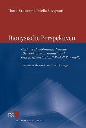 Kriener, Thurit / Rovagnati, Gabriella - Dionysische Perspektiven; G. Hauptmanns Novell Der Ketzer von Soana und sein Briefwechsel mit R. Pannwitz