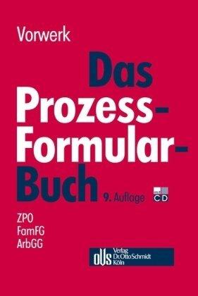 Vorwerk, Volker - Das Prozess-Formularbuch: Erläuterungen und Muster für den Zivilprozeß, für das FamFG-Verfahren, das Insolvenzverfahren, Zwangsvollstreckung und.....