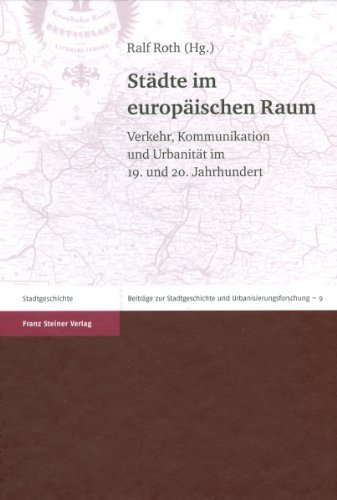 Roth, Ralf (HG) - Städte im europäischen Raum: Verkehr, Kommunikation und Urbanität im 19. und 20. Jahrhundert