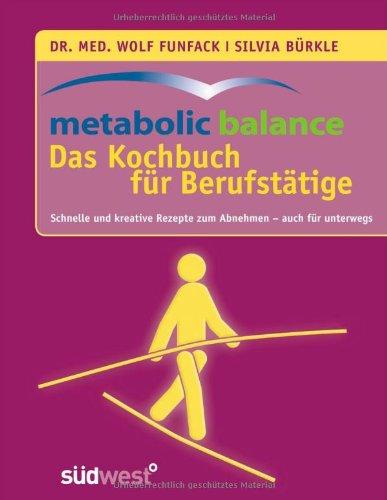 Funfack, Wolf / Bürkle, Silvia  - metabolic balance Das Kochbuch für Berufstätige: Schnelle und kreative Rezepte zum Abnehmen - auch für unterwegs