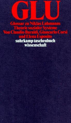 Baraldi, Claudio / Corsi, Giancarlo / Esposito, Elena - GLU. Glossar zu Niklas Luhmanns Theorie sozialer Systeme (suhrkamp taschenbuch wissenschaft)
