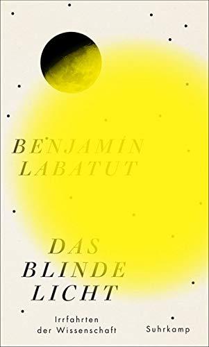 Labatut, Benjamin - Das blinde Licht: Irrfahrten der Wissenschaft