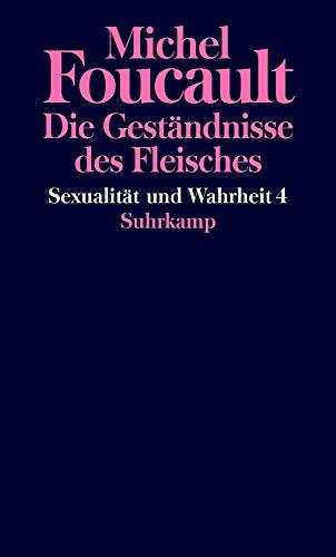 Foucault, Michel - Sexualität und Wahrheit: Vierter Band: Die Geständnisse des Fleisches