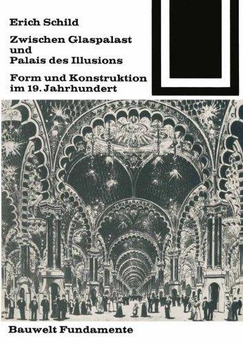 Schild, Erich - Zwischen Glaspalast und Palais des Illusions: Form und Konstruktion im 19. Jahrhundert