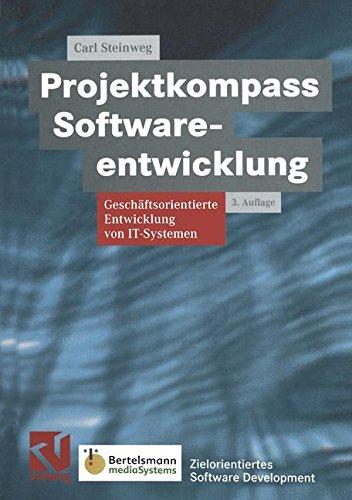 Steinweg, Carl - Projektkompass Softwareentwicklung. Geschäftsorientierte Entwicklung von IT-Systemen