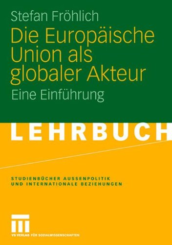 Fröhlich, Stefan - Die Europäische Union als globaler Akteur