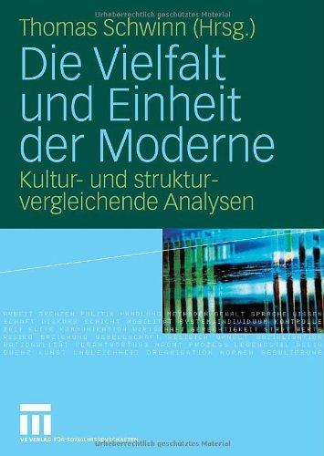 Schwinn, Thomas (HG) - Die Vielfalt und Einheit der Moderne: Kultur- und strukturvergleichende Analysen
