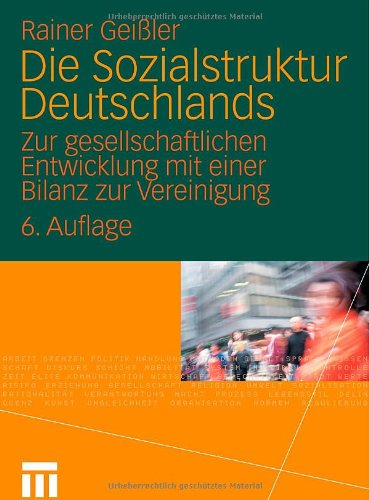 Geißler, Rainer - Die Sozialstruktur Deutschlands: Zur gesellschaftlichen Entwicklung mit einer Bilanz zur Vereinigung
