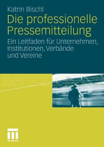 Bischl, Katrin - Die professionelle Pressemitteilung. Ein Leitfaden für Unternehmen, Institutionen, Verbände und Vereine