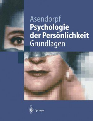 Asendorpf, J.B. - Psychologie der Persönlichkeit / Grundlagen
