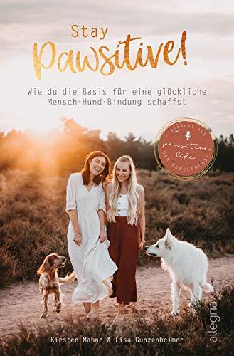 Mahne, Kirsten / Gunzenheimer, Lisa - Stay Pawsitive!: Wie du die Basis für eine glückliche Mensch-Hund-Bindung schaffst