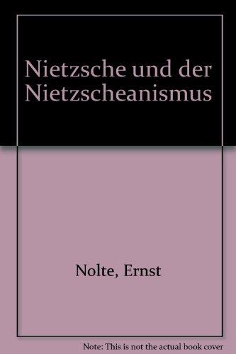 Nolte, Ernst - Nietzsche und der Nietzscheanismus