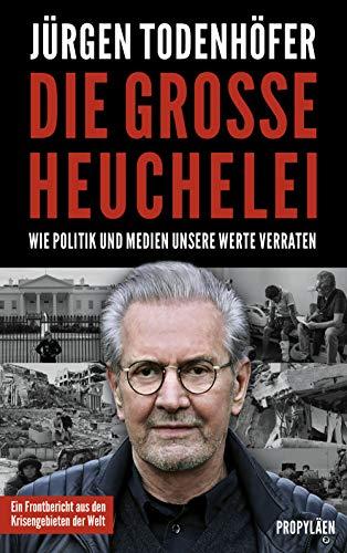 Todenhöfer, Jürgen - Die große Heuchelei