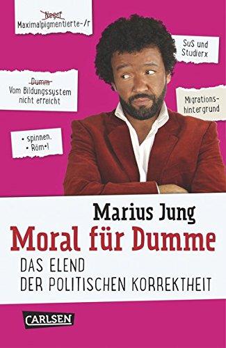 Jung, Marius - Moral für Dumme: Das Elend der politischen Korrektheit
