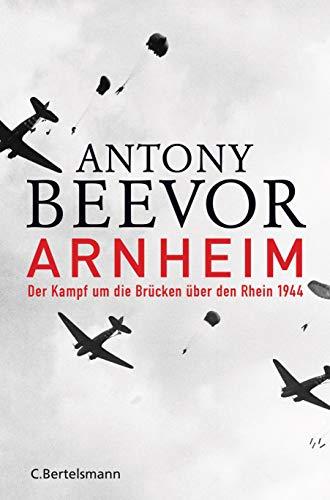 Beevor, Antony - Arnheim - Der Kampf um die Brücken über den Rhein 1944