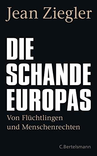 Ziegler, Jean - Die Schande Europas - Von Flüchtlingen und Menschenrechten